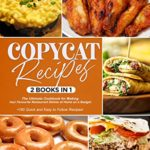 [PDF] [EPUB] COPYCAT RECIPES: The Ultimate Cookbook for Making Your Favourite Restaurant Dishes at Home on a Budget. +180 Quick and Easy to Follow Recipes! Download