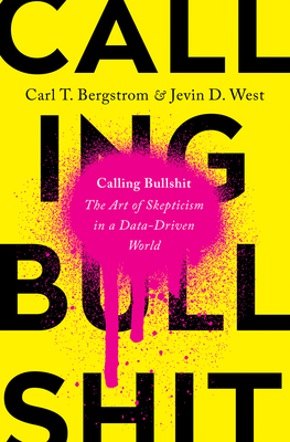 [PDF] [EPUB] Calling Bullshit: The Art of Skepticism in a Data-Driven World Download by Carl T. Bergstrom
