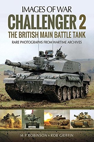 [PDF] [EPUB] Challenger 2: The British Main Battle Tank (Images of War) Download by M.P. Robinson