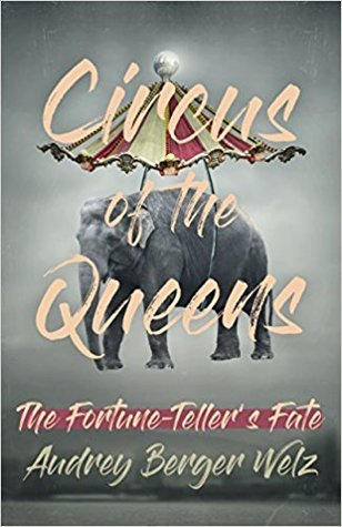 [PDF] [EPUB] Circus of the Queens: The Fortune Teller's Fate Download by Audrey Berger Welz