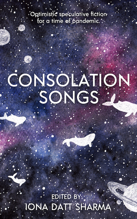 [PDF] [EPUB] Consolation Songs: Optimistic Speculative Fiction For A Time of Pandemic Download by Iona Datt Sharma