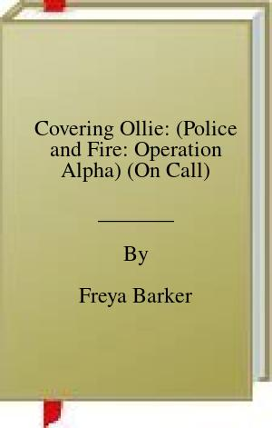 [PDF] [EPUB] Covering Ollie: (Police and Fire: Operation Alpha) (On Call) Download by Freya Barker