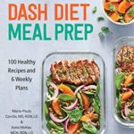 [PDF] [EPUB] DASH Diet Meal Prep: 100 Healthy Recipes and 6 Weekly Plans Download