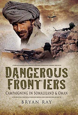 [PDF] [EPUB] Dangerous Frontiers: Campaigning in Somaliland and Oman Download by Bryan Ray