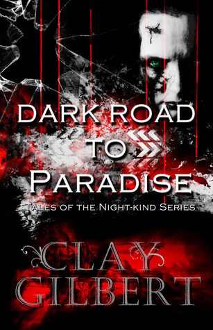 [PDF] [EPUB] Dark Road to Paradise (Tales of the Night-Kind, #1) Download by Clay Gilbert