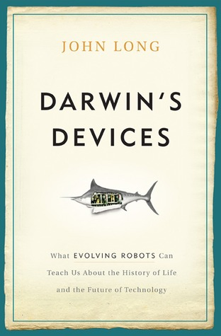 [PDF] [EPUB] Darwin's Devices: What Evolving Robots Can Teach Us About the History of Life and the Future of Technology Download by John    Long