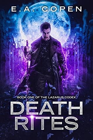 [PDF] [EPUB] Death Rites: An Urban Fantasy Novel (The Lazarus Codex Book 1) Download by E.A. Copen