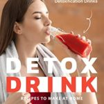 [PDF] [EPUB] Detox Drink Recipes to Make at Home: Quick and Easy Detoxification Drinks Download