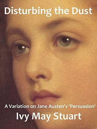 [PDF] [EPUB] Disturbing the Dust: A Variation on Jane Austen's 'Persuasion' Download by Ivy May Stuart