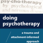 [PDF] [EPUB] Doing Psychotherapy: A Trauma and Attachment-Informed Approach Download