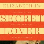 [PDF] [EPUB] Elizabeth I's Secret Lover: The Royal Affair with Robert Dudley, Earl of Leicester Download