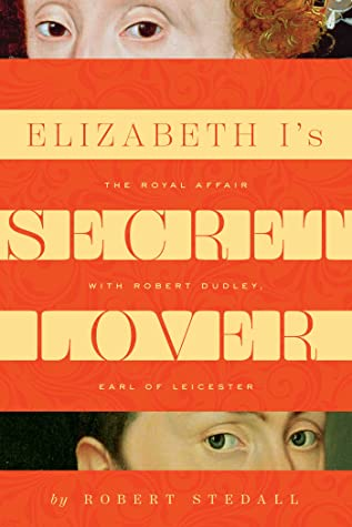 [PDF] [EPUB] Elizabeth I's Secret Lover: The Royal Affair with Robert Dudley, Earl of Leicester Download by Robert Stedall