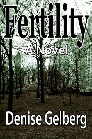 [PDF] [EPUB] Fertility: A Novel Download by Denise Gelberg