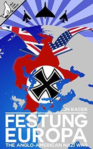 [PDF] [EPUB] Festung Europa: The Anglo-American Nazi War Download by Jon Kacer