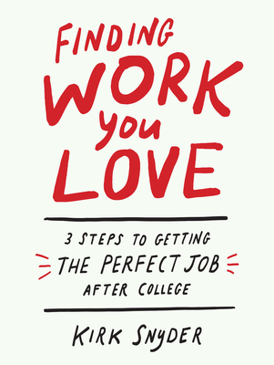 [PDF] [EPUB] Finding Work You Love: 3 Steps to Getting the Perfect Job After College Download by Kirk Snyder