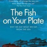 [PDF] [EPUB] Fish on Your Plate: Why We Eat What We Eat from the Sea Download