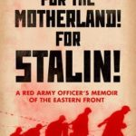 [PDF] [EPUB] For the Motherland! for Stalin!: A Red Army Officer's Memoir of the Eastern Front Download
