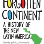 [PDF] [EPUB] Forgotten Continent: A History of the New Latin America Download
