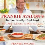 [PDF] [EPUB] Frankie Avalon's Italian Family Cookbook: From Mom's Kitchen to Mine and Yours Download