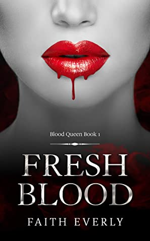 [PDF] [EPUB] Fresh Blood: A Paranormal Vampire Tale (Blood Queen Book 1) Download by Faith Everly