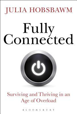 [PDF] [EPUB] Fully Connected: Surviving and Thriving in an Age of Overload Download by Julia Hobsbawm