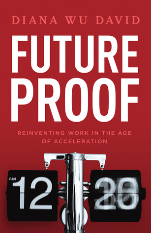 [PDF] [EPUB] Future Proof: Reinventing Work in the Age of Acceleration Download by Diana Wu David