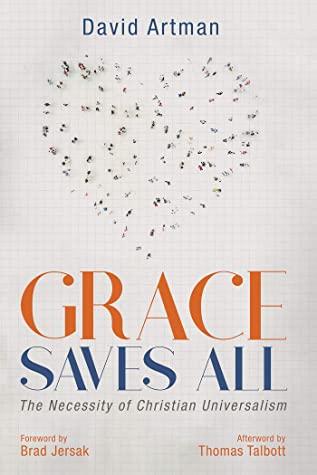 [PDF] [EPUB] Grace Saves All: The Necessity of Christian Universalism Download by David Artman