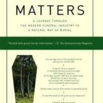 [PDF] [EPUB] Grave Matters: A Journey Through the Modern Funeral Industry to a Natural Way of Burial Download