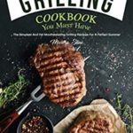 [PDF] [EPUB] Grilling Cookbook You Must Have: The Simplest and Yet Mouthwatering Grilling Recipes for A Perfect Summer Download