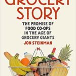 [PDF] [EPUB] Grocery Story: The Promise of Food Co-ops in the Age of Grocery Giants Download