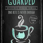 [PDF] [EPUB] Guarded: Succubus Undone Serial (Succubus Harem Book 38) Download