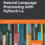 [PDF] [EPUB] Hands-On Natural Language Processing with PyTorch 1.x: Build smart, AI-driven linguistic applications using deep learning and NLP techniques Download