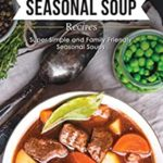 [PDF] [EPUB] Healthy and Delicious Seasonal Soup Recipes: Super Simple and Family Friendly Seasonal Soups Download