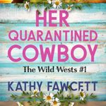 [PDF] [EPUB] Her Quarantined Cowboy: A Clean Small Town Romance (The Wild Wests Book 1) Download
