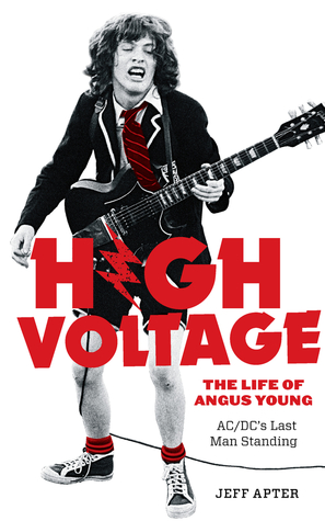 [PDF] [EPUB] High Voltage: The Life of Angus Young, AC DC's Last Man Standing Download by Jeff Apter