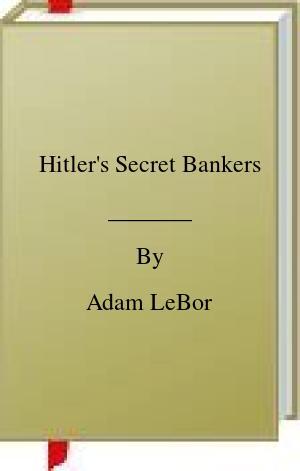 [PDF] [EPUB] Hitler's Secret Bankers Download by Adam LeBor