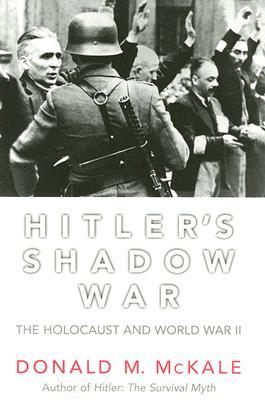 [PDF] [EPUB] Hitler's Shadow War: The Holocaust and World War II Download by Donald M. McKale