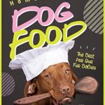 [PDF] [EPUB] Homemade Dog Food: The Best for Our Fur Babies Download