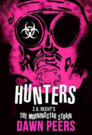[PDF] [EPUB] Hunters: A Morningstar Strain Novel (Z.A. Recht's Morningstar Strain Book 5) Download by Dawn Peers