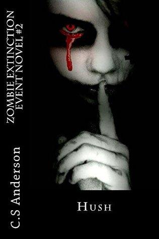 [PDF] [EPUB] Hush (Zombie Extinction Event, #2) Download by C.S. Anderson