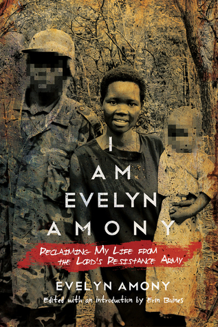 [PDF] [EPUB] I Am Evelyn Amony: Reclaiming My Life from the Lord's Resistance Army Download by Evelyn Amony