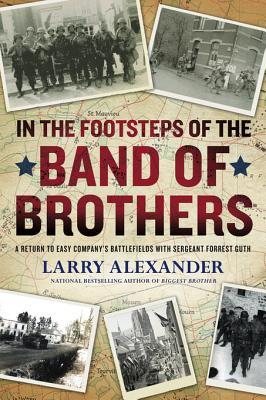 [PDF] [EPUB] In the Footsteps of the Band of Brothers: A Return to Easy Company's Battlefields with Sgt. Forrest Guth Download by Larry Alexander