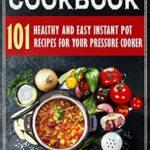 [PDF] [EPUB] Instant Pot Cookbook: 101 Healthy and Easy Instant Pot Recipes Download