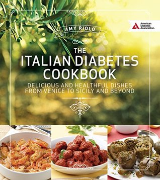 [PDF] [EPUB] Italian Diabetes Cookbook: Delicious and Healthful Dishes from Venice to Sicily and Beyond Download by Amy Riolo