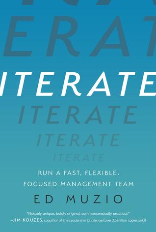 [PDF] [EPUB] Iterate: Run a Fast, Flexible, Focused Management Team Download by Ed Muzio