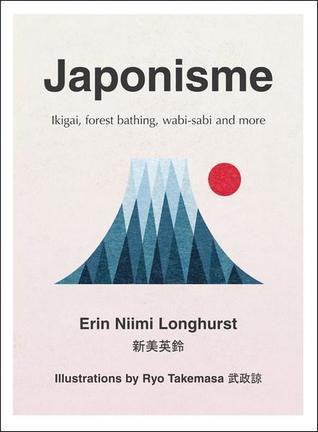 [PDF] [EPUB] Japonisme: Ikigai, Forest Bathing, Wabi-sabi and more Download by Erin Niimi Longhurst