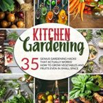 [PDF] [EPUB] Kitchen Gardening: 35 genius gardening hacks that actually work: How to grow vegetables and fruits even in small space! Download
