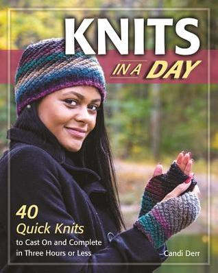 [PDF] [EPUB] Knits in a Day: 40 Quick Knits to Cast on and Complete in Three Hours or Less Download by Candi Derr
