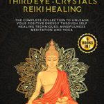 [PDF] [EPUB] Kundalini Awakening, Buddhism, Chakras, Third Eye, Crystals, Reiki Healing: The Complete collection to Unleash Your Positive Energy Through Self-Healing Techniques, Mindfulness Meditation and Yoga Download