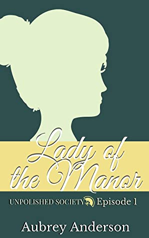 [PDF] [EPUB] Lady of the Manor: A Pride and Prejudice Variation Serial (Unpolished Society Book 1) Download by Aubrey Anderson
